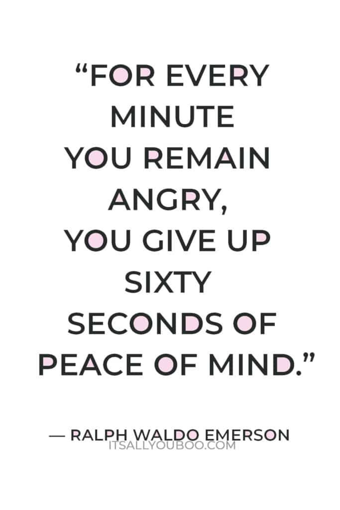 """""""For every minute you remain angry, you give up sixty seconds of peace of mind."""" – Ralph Waldo Emerson"""