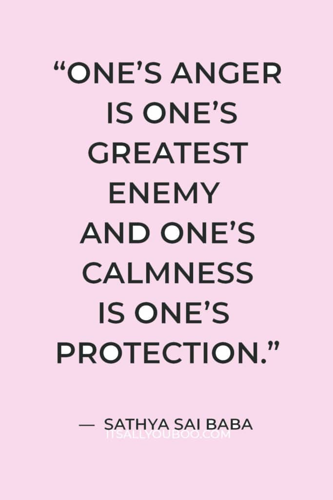 """""""One's anger is one's greatest enemy and one's calmness is one's protection."""" – Sathya Sai Baba"""