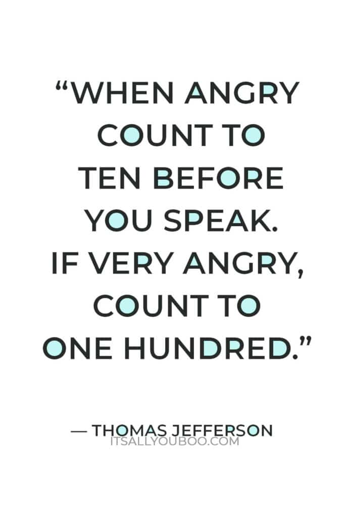 """""""When angry count to ten before you speak. If very angry, count to one hundred."""" – Thomas Jefferson"""
