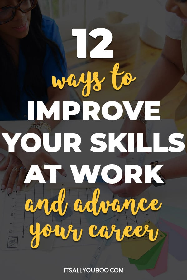 12 Ways to Improve Your Skills At Work and Advance Your Career