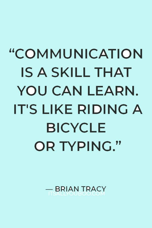 """""""Communication is a skill that you can learn. It's like riding a bicycle or typing."""" ― Brian Tracy"""