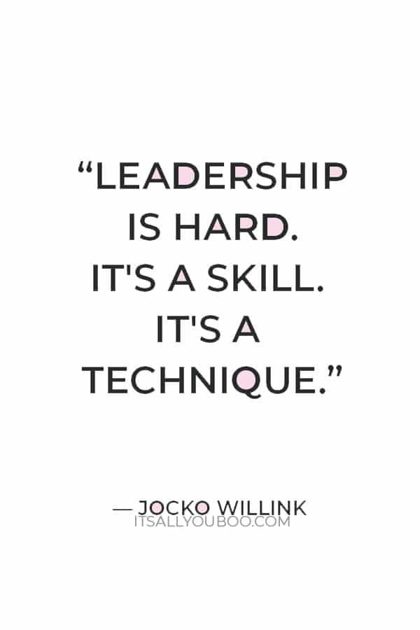 """""""Leadership is hard. It's a skill. It's a technique."""" ― Jocko Willink"""