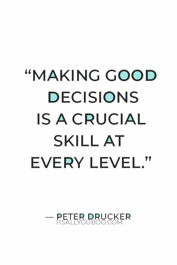 """""""Making good decisions is a crucial skill at every level."""" ― Peter Drucker"""