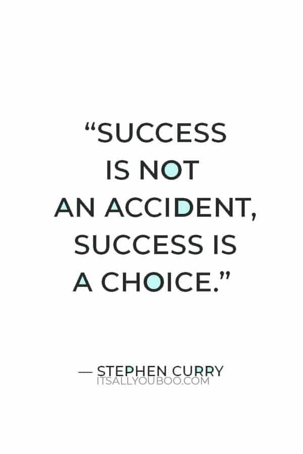 """""""Success is not an accident, success is a choice."""" – Stephen Curry"""