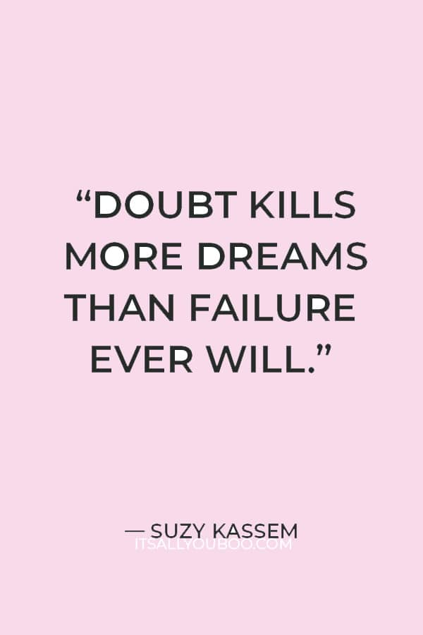 """""""Doubt kills more dreams than failure ever will."""" – Suzy Kassem"""