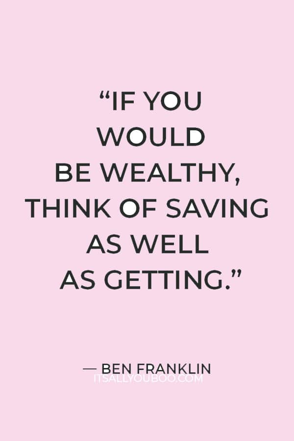 """""""If you would be wealthy, think of saving as well as getting."""" – Ben Franklin"""