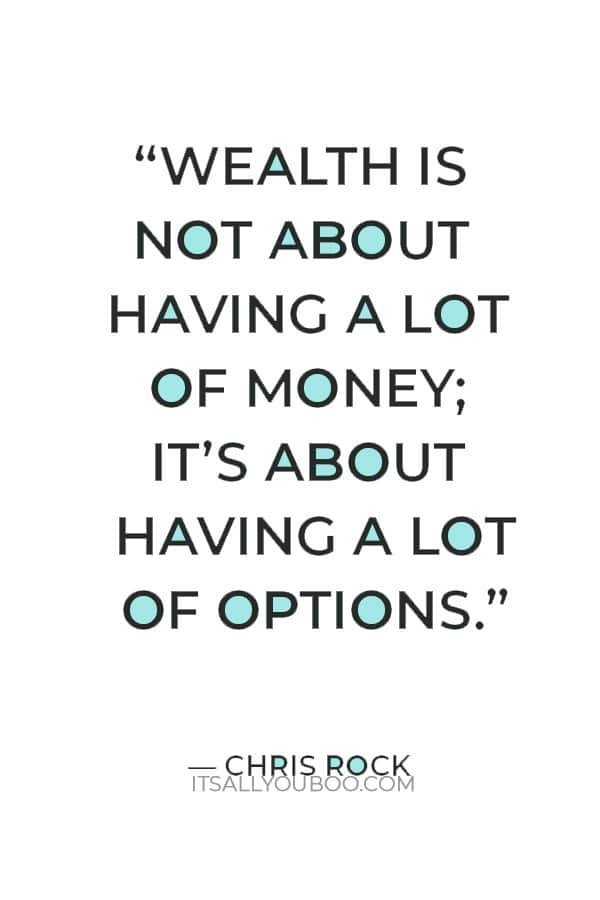 """""""Wealth is not about having a lot of money; it's about having a lot of options."""" – Chris Rock"""