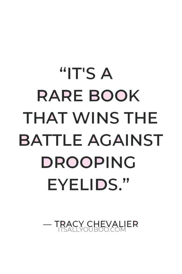 """""""It's a rare book that wins the battle against drooping eyelids."""" ― Tracy Chevalier"""