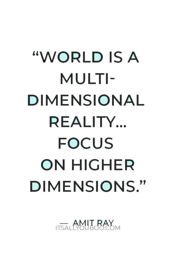 """""""World is a multi-dimensional reality. Focus on higher dimensions."""" – Amit Ray"""