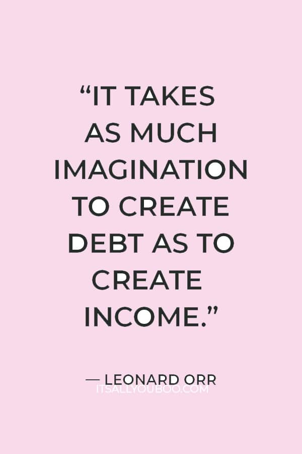 """""""It takes as much imagination to create debt as to create income."""" – Leonard Orr"""